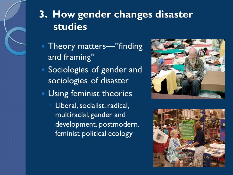 """3. How gender changes disaster studies Theory matters—""""finding and framing"""" Sociologies of gender and sociologies of disaster Using feminist theories"""