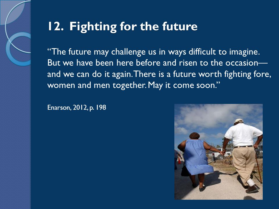 """12. Fighting for the future """"The future may challenge us in ways difficult to imagine. But we have been here before and risen to the occasion— and we"""
