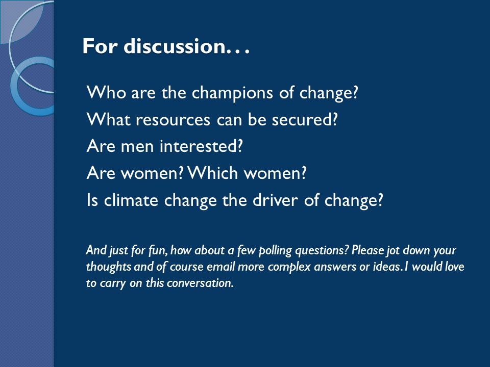 For discussion... Who are the champions of change.