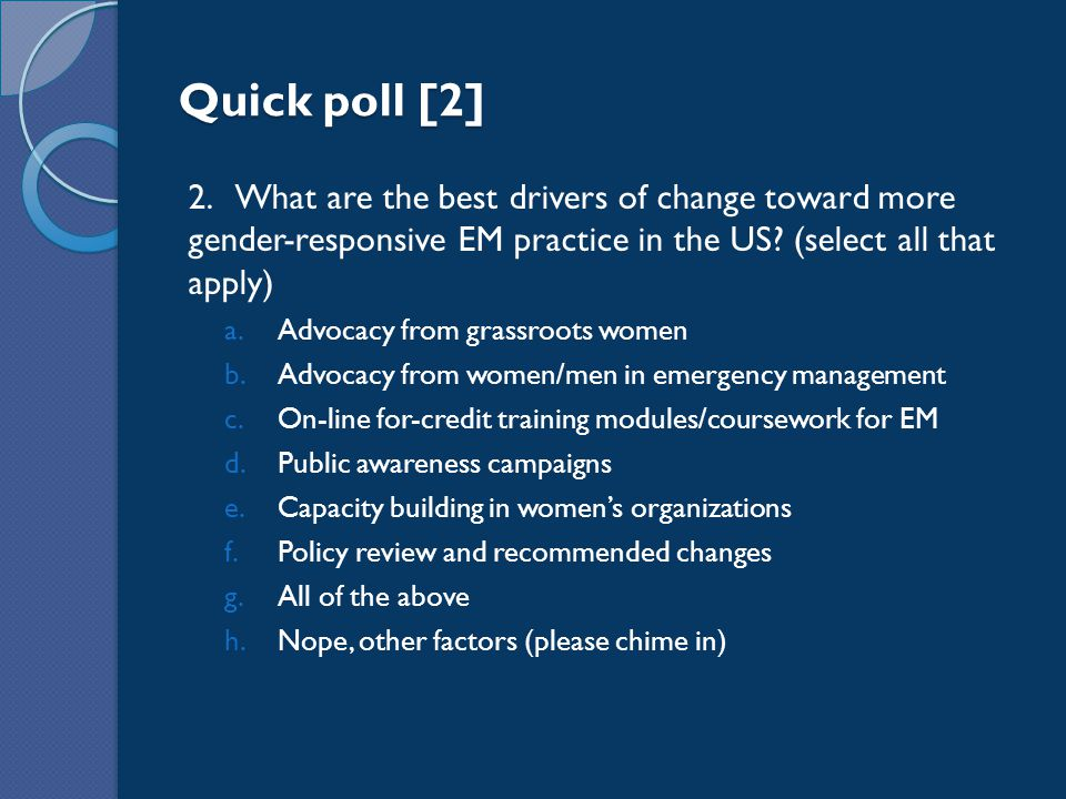 Quick poll [2] 2. What are the best drivers of change toward more gender-responsive EM practice in the US? (select all that apply) a.Advocacy from gra