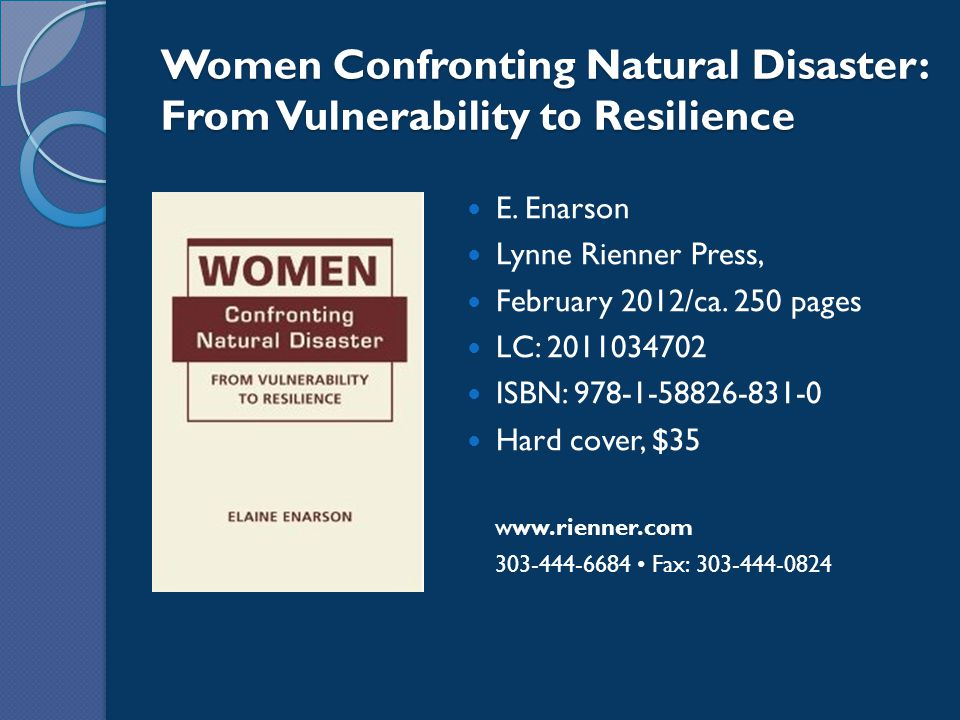 Women Confronting Natural Disaster: From Vulnerability to Resilience E. Enarson Lynne Rienner Press, February 2012/ca. 250 pages LC: 2011034702 ISBN:
