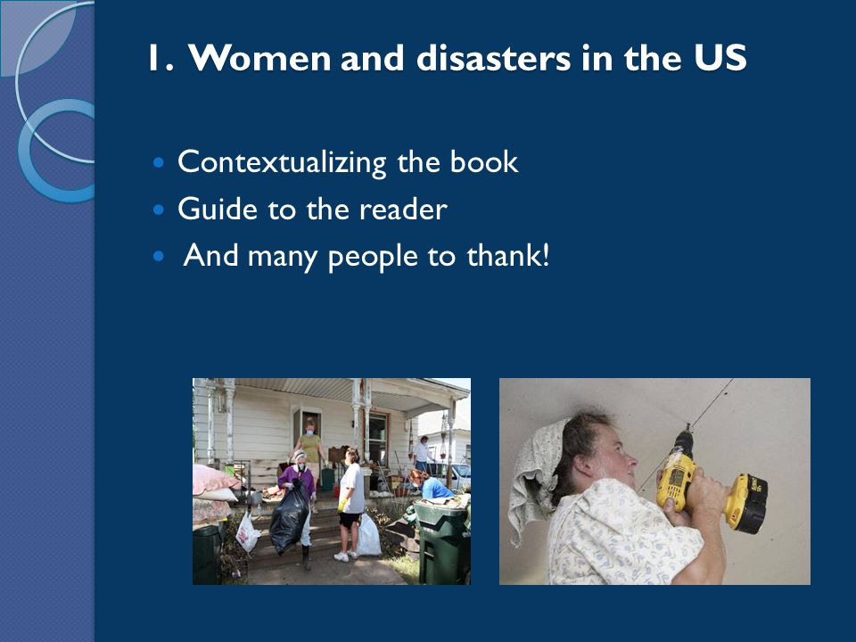 1. Women and disasters in the US Contextualizing the book Guide to the reader And many people to thank!