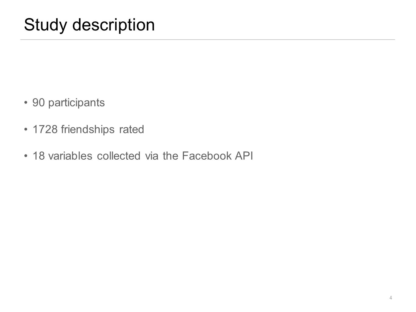 90 participants 1728 friendships rated 18 variables collected via the Facebook API Study description 4
