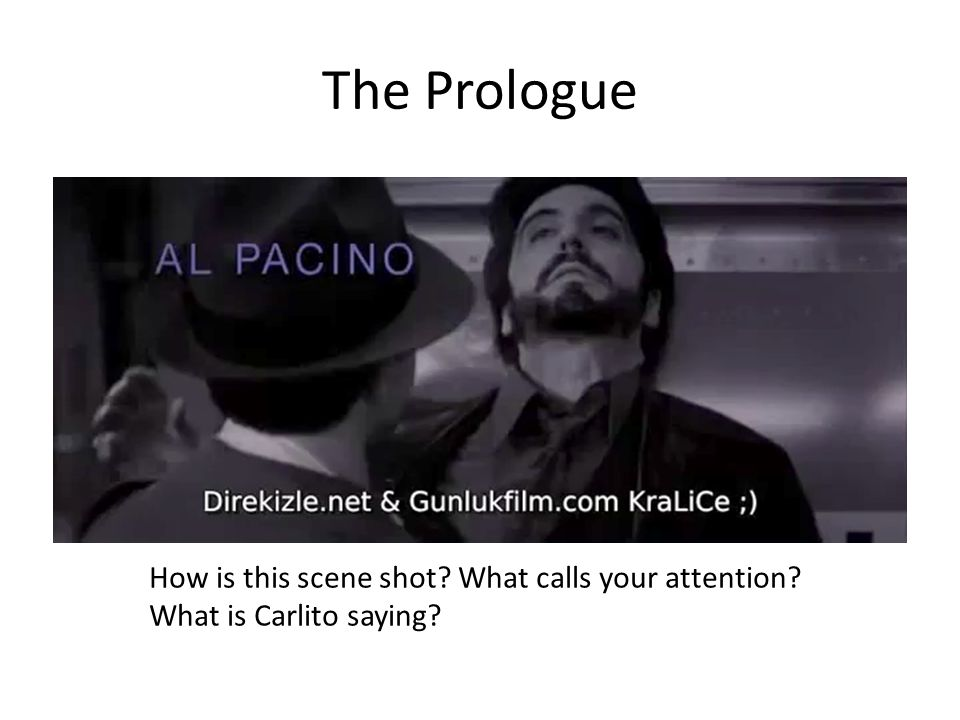The Prologue How is this scene shot? What calls your attention? What is Carlito saying?