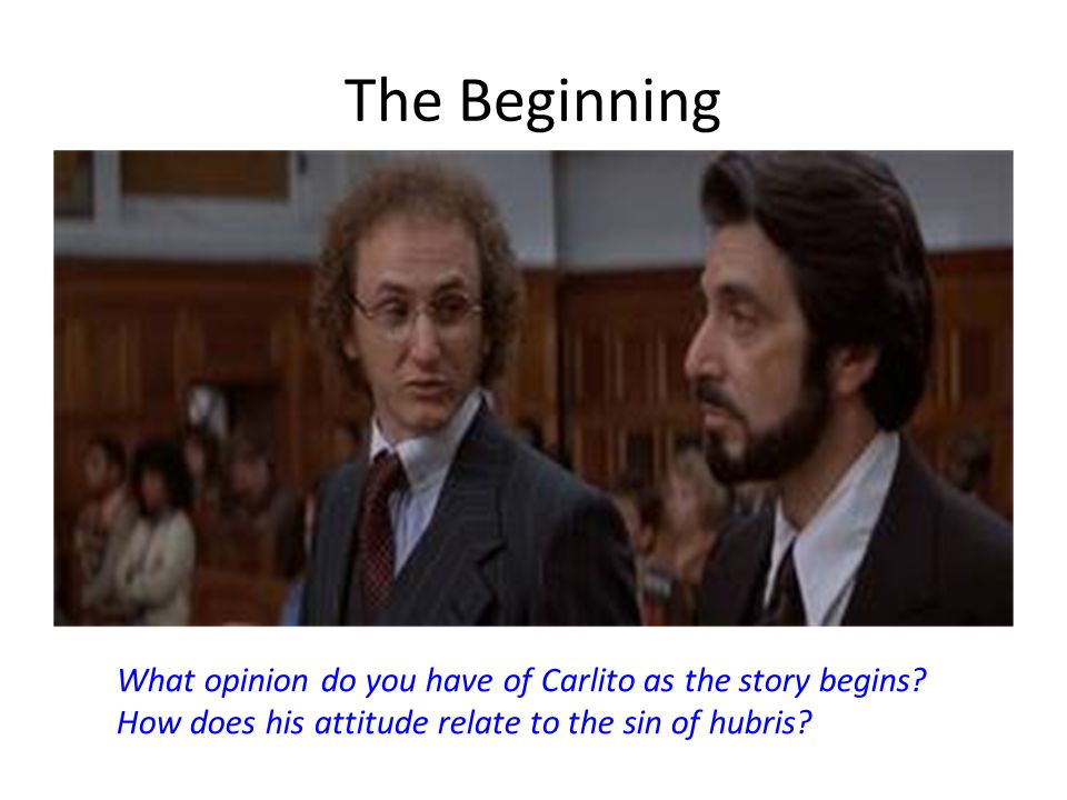 The Beginning What opinion do you have of Carlito as the story begins? How does his attitude relate to the sin of hubris?