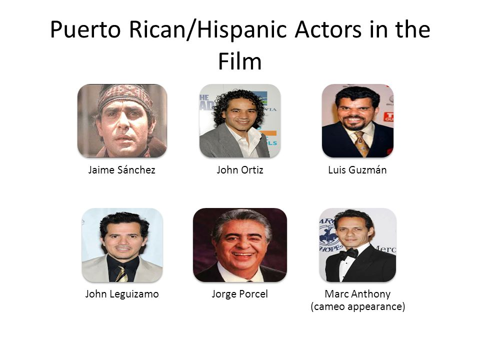 Puerto Rican/Hispanic Actors in the Film Jaime SánchezJohn OrtizLuis Guzmán John LeguizamoJorge PorcelMarc Anthony (cameo appearance)