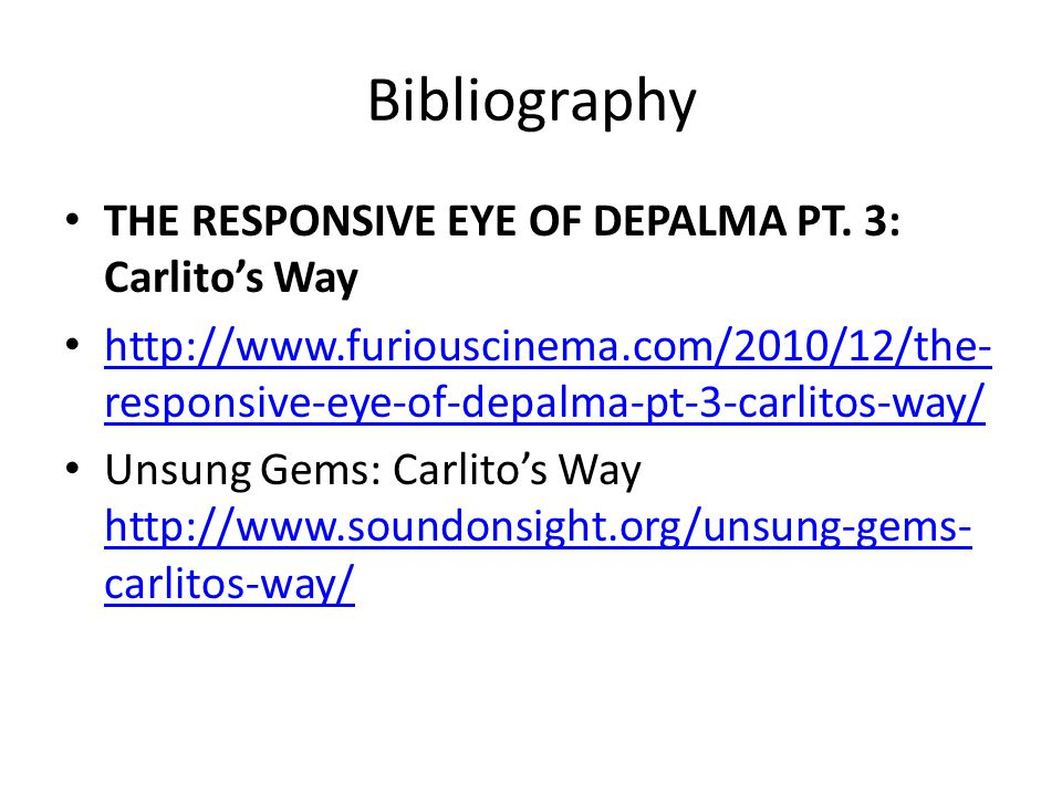 Bibliography THE RESPONSIVE EYE OF DEPALMA PT. 3: Carlito's Way http://www.furiouscinema.com/2010/12/the- responsive-eye-of-depalma-pt-3-carlitos-way/