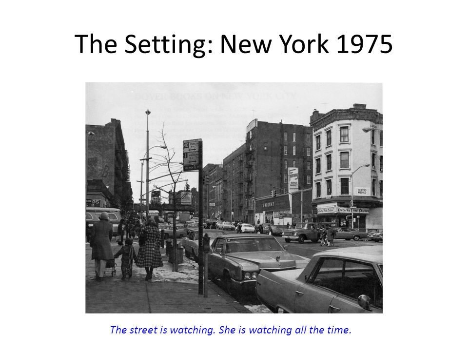 The Setting: New York 1975 The street is watching. She is watching all the time.