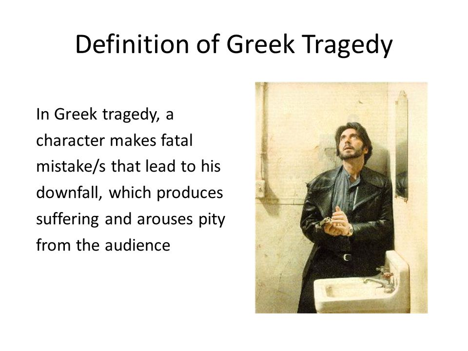 Definition of Greek Tragedy In Greek tragedy, a character makes fatal mistake/s that lead to his downfall, which produces suffering and arouses pity f