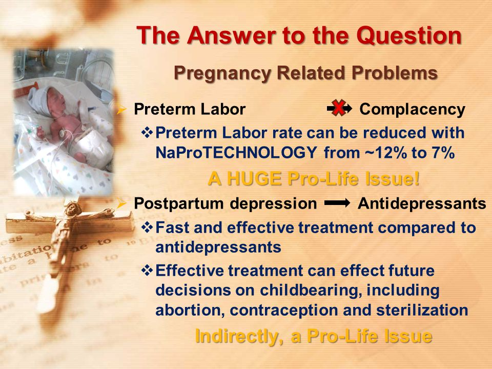 The Answer to the Question  Preterm Labor Complacency  Preterm Labor rate can be reduced with NaProTECHNOLOGY from ~12% to 7% A HUGE Pro-Life Issue!