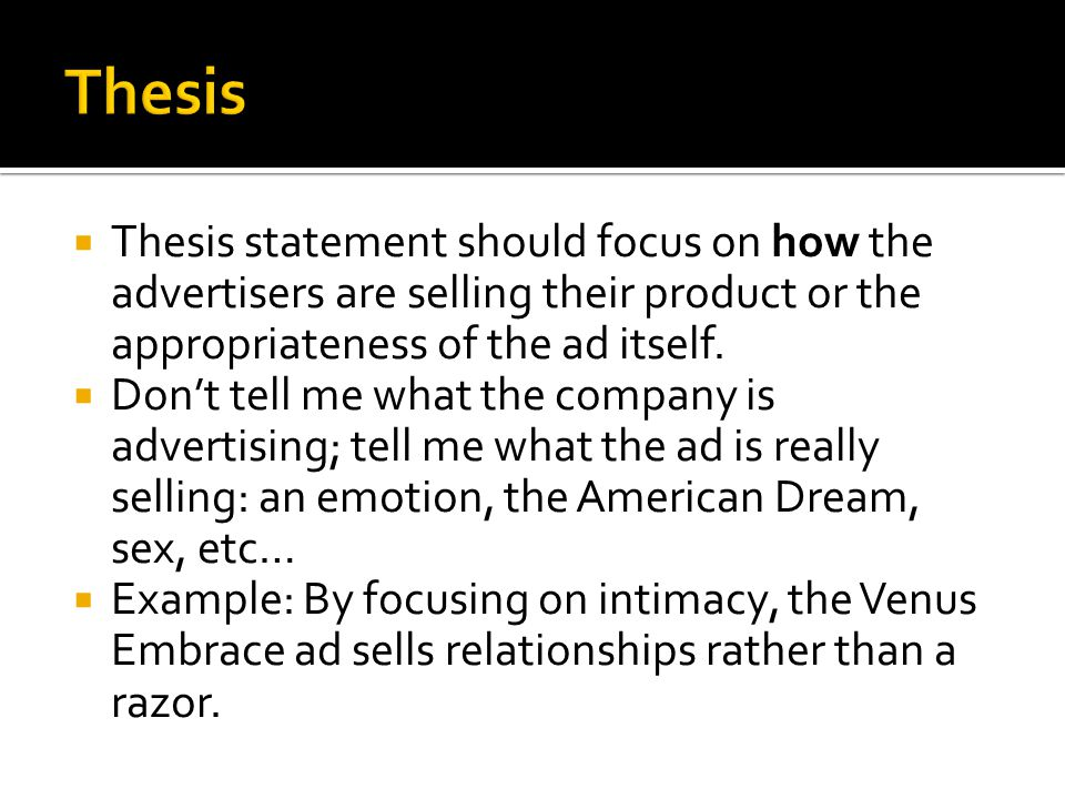  Thesis statement should focus on how the advertisers are selling their product or the appropriateness of the ad itself.