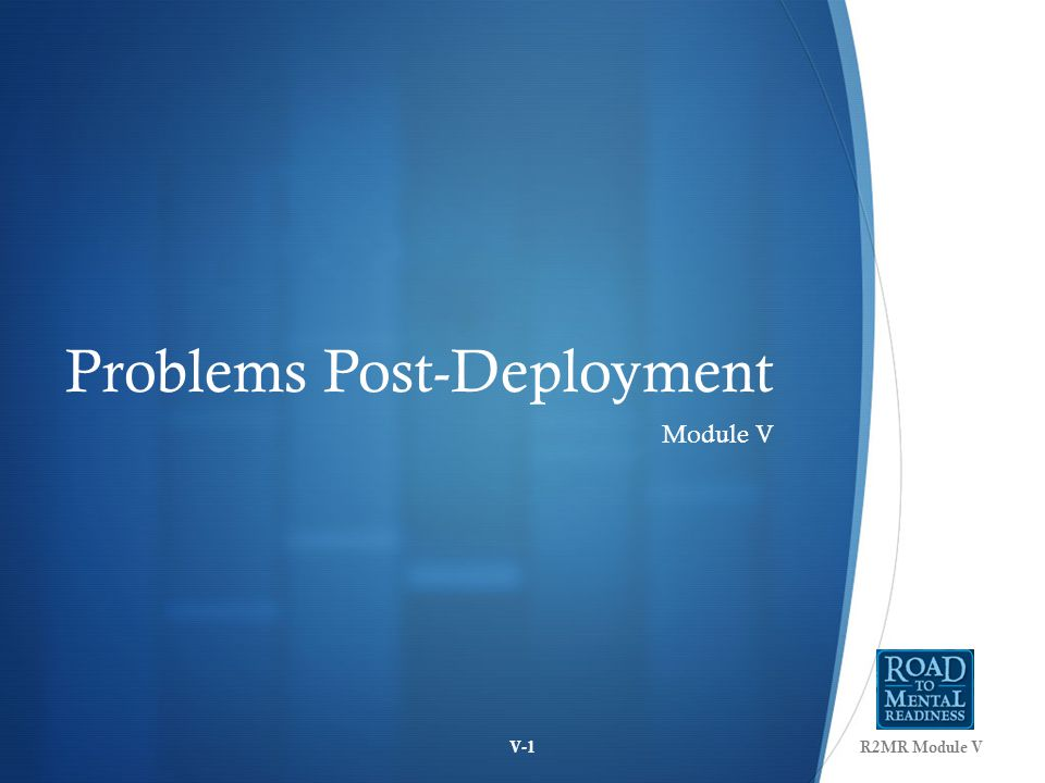 Problems Post-Deployment Module V R2MR Module VV-1