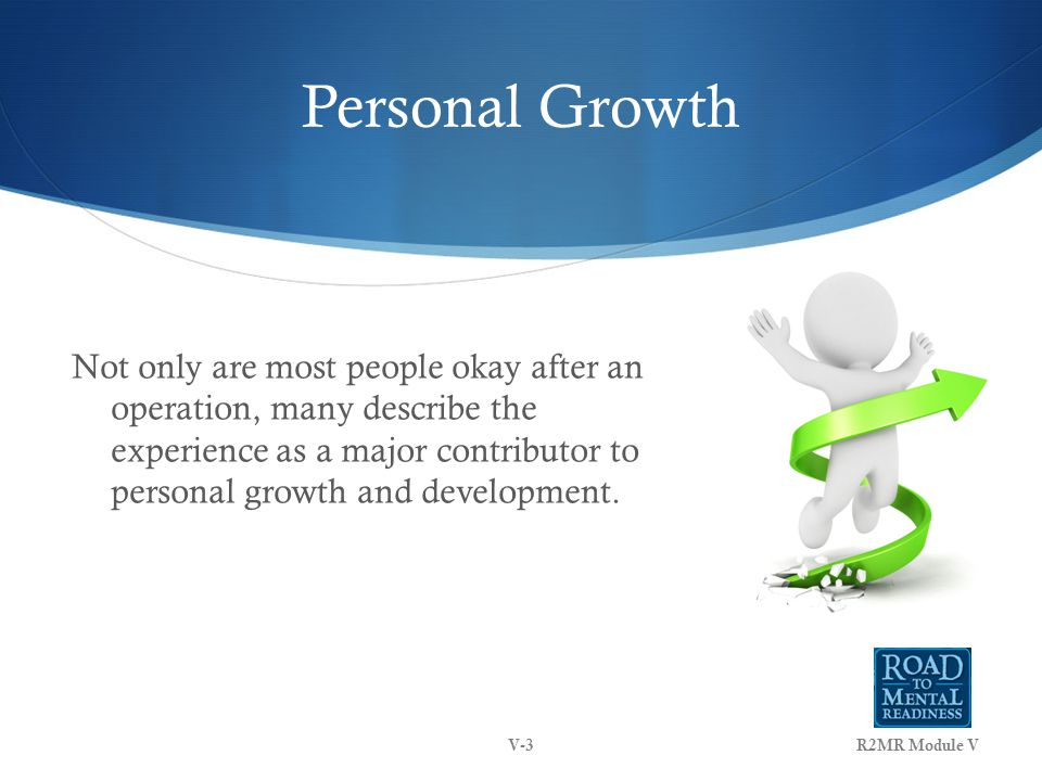 Personal Growth Not only are most people okay after an operation, many describe the experience as a major contributor to personal growth and development.
