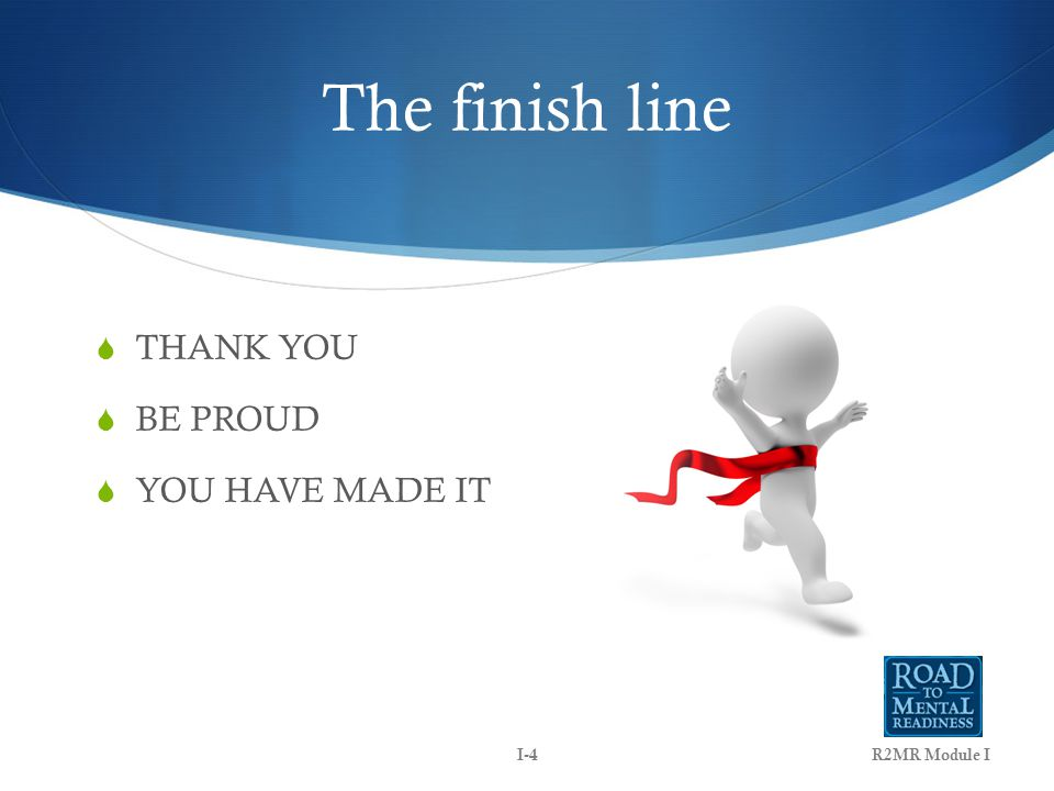 The finish line  THANK YOU  BE PROUD  YOU HAVE MADE IT R2MR Module II-4