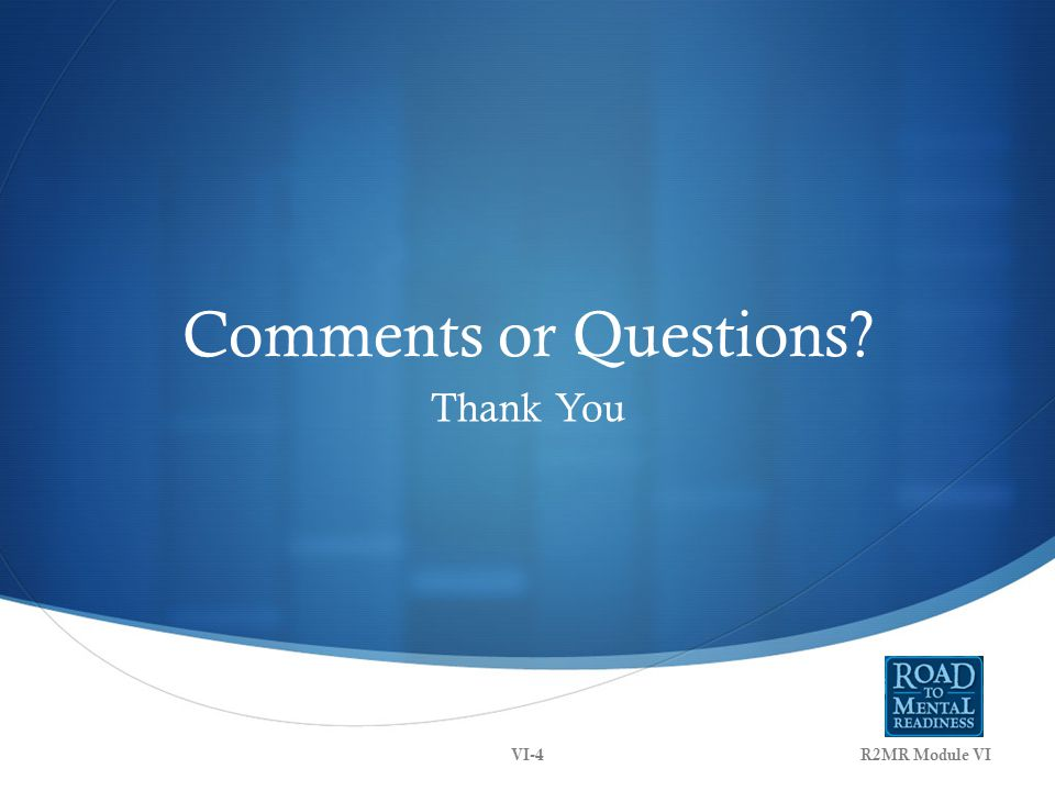 Comments or Questions Thank You R2MR Module VIVI-4