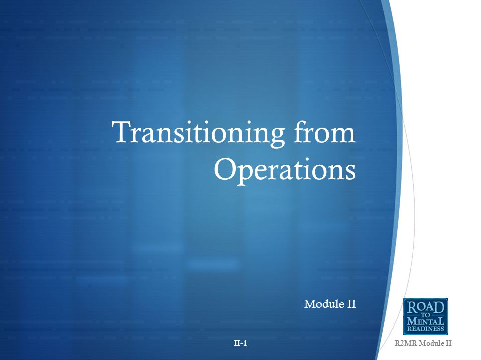 Transitioning from Operations Module II R2MR Module IIII-1
