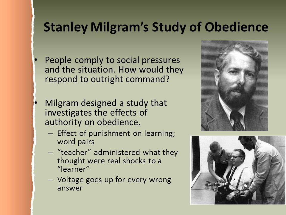 Stanley Milgram's Study of Obedience People comply to social pressures and the situation.