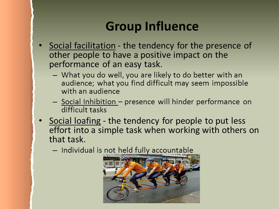 Group Influence Social facilitation - the tendency for the presence of other people to have a positive impact on the performance of an easy task.