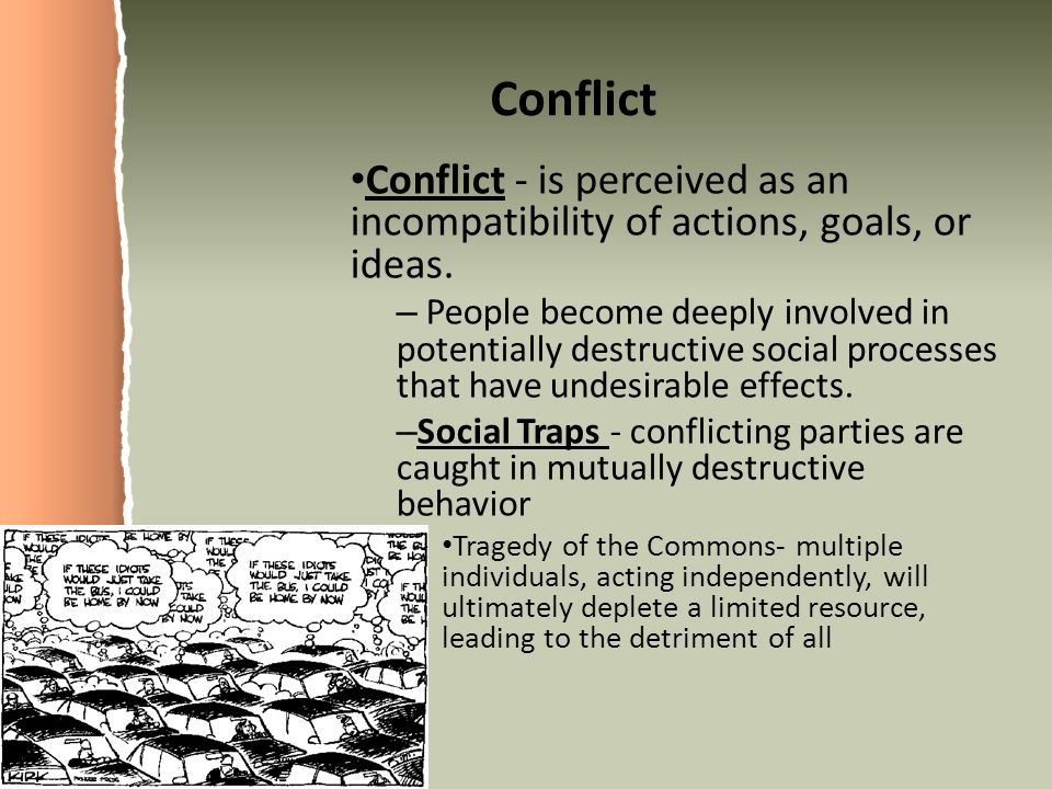 Conflict Conflict - is perceived as an incompatibility of actions, goals, or ideas.