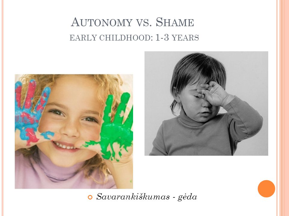 A UTONOMY VS. S HAME EARLY CHILDHOOD : 1-3 YEARS Savarankiškumas - gėda