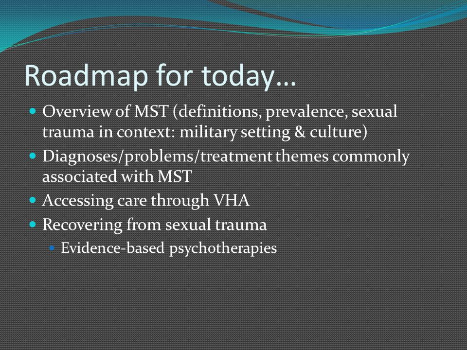 Diagnoses Commonly Associated with MST Among users of VA health care, the mental health diagnoses most commonly associated with MST are: PTSD Depressive Disorders Anxiety Disorders Bipolar Disorders Drug and Alcohol Disorders Schizophrenia and Psychoses