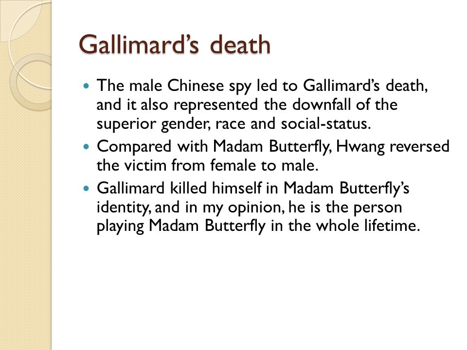 Gallimard's death The male Chinese spy led to Gallimard's death, and it also represented the downfall of the superior gender, race and social-status.