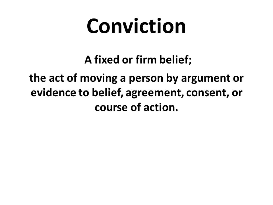 A fixed or firm belief; the act of moving a person by argument or evidence to belief, agreement, consent, or course of action.
