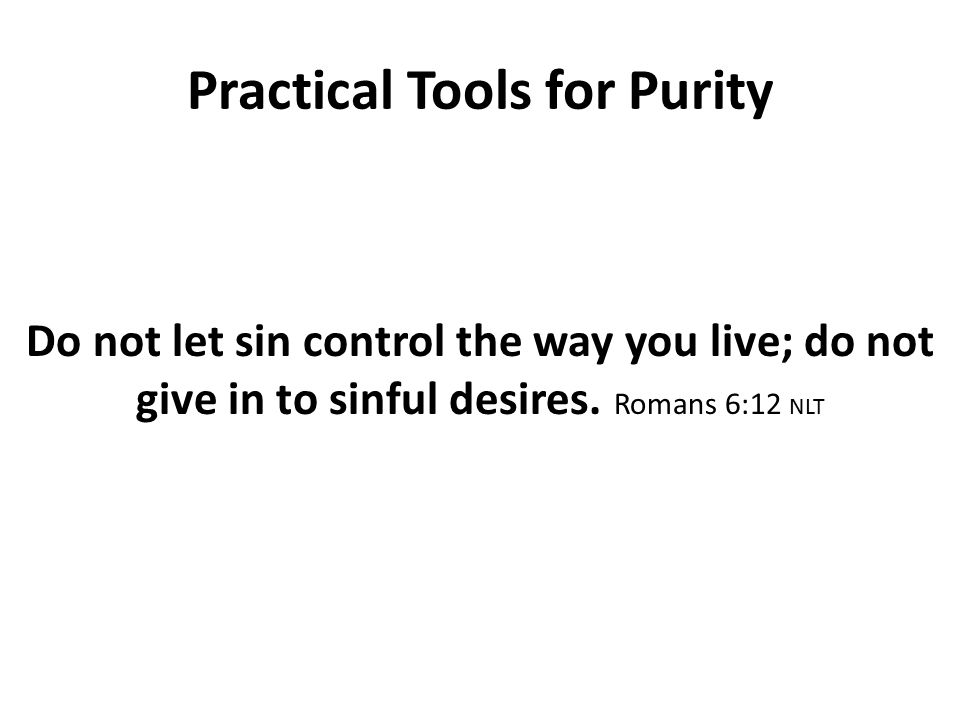Do not let sin control the way you live; do not give in to sinful desires.