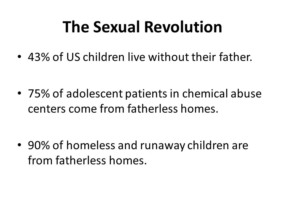 The Sexual Revolution 71% of pregnant teenagers lack a father.