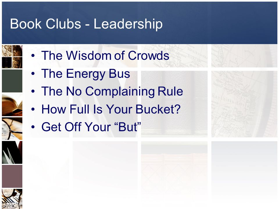 Book Clubs - Leadership The Wisdom of Crowds The Energy Bus The No Complaining Rule How Full Is Your Bucket.
