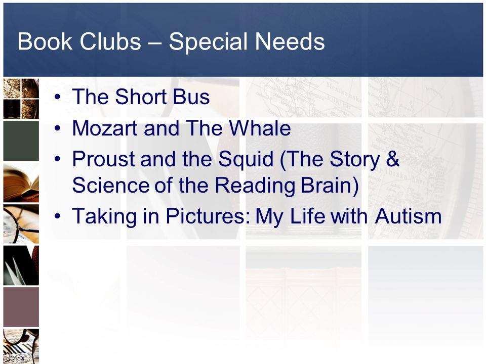 Book Clubs – Special Needs The Short Bus Mozart and The Whale Proust and the Squid (The Story & Science of the Reading Brain) Taking in Pictures: My Life with Autism