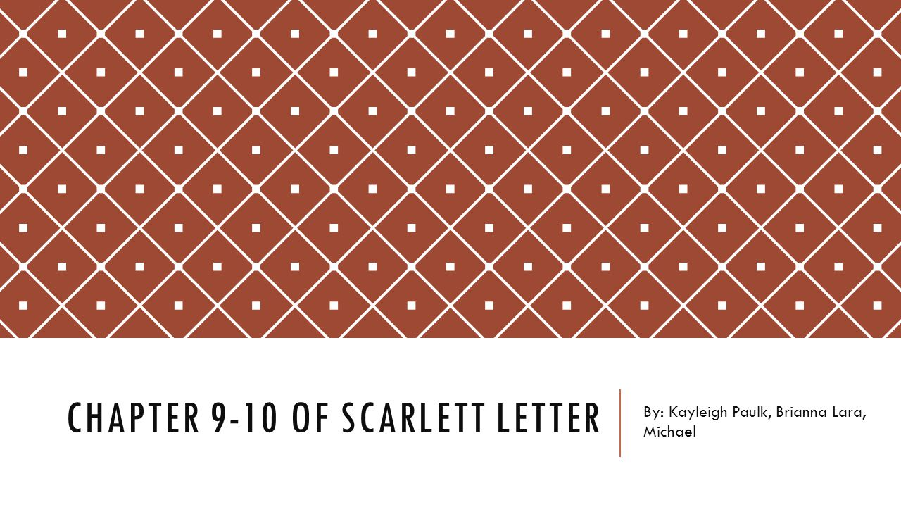 CHAPTER 9-10 OF SCARLETT LETTER By: Kayleigh Paulk, Brianna Lara, Michael