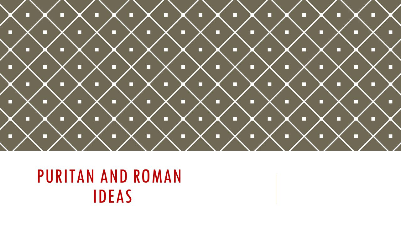 PURITAN AND ROMAN IDEAS