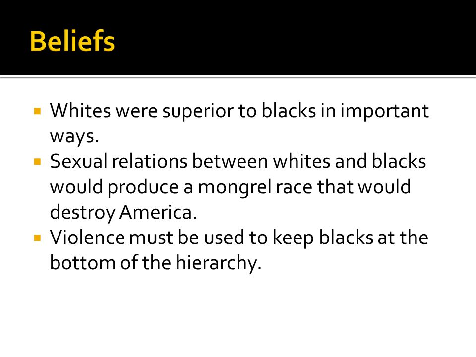  Whites were superior to blacks in important ways.