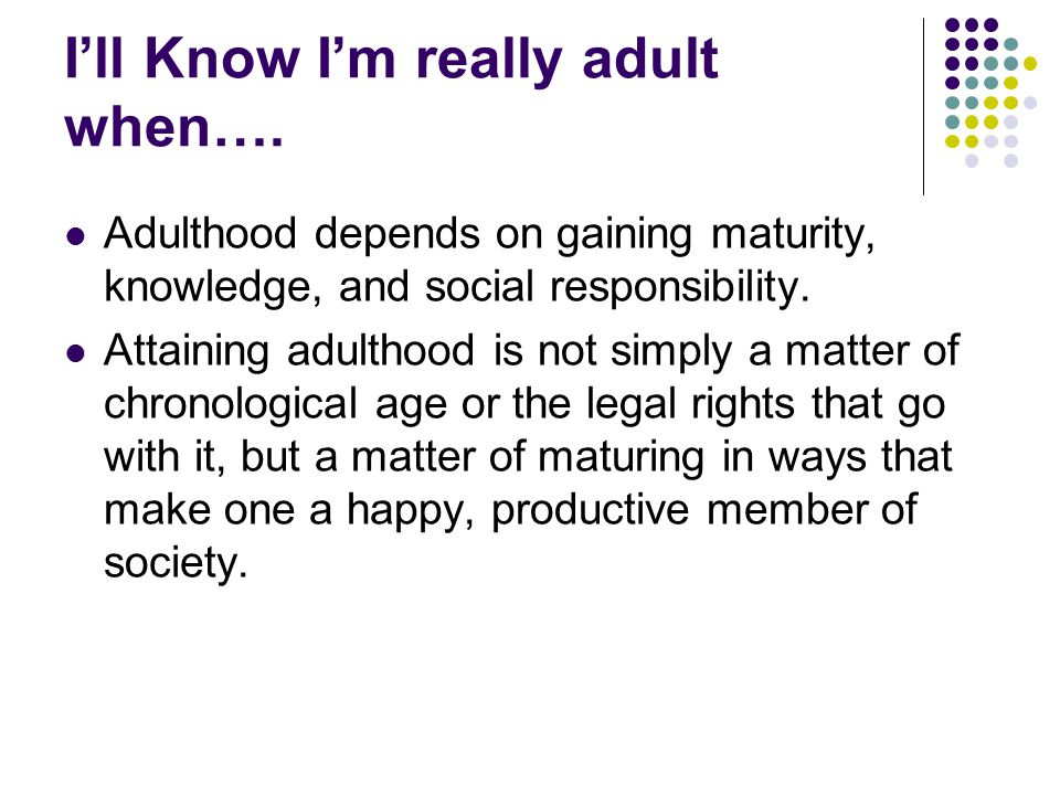 I'll Know I'm really adult when….