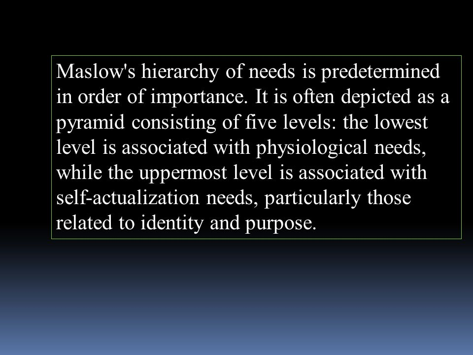 Maslow s hierarchy of needs is predetermined in order of importance.