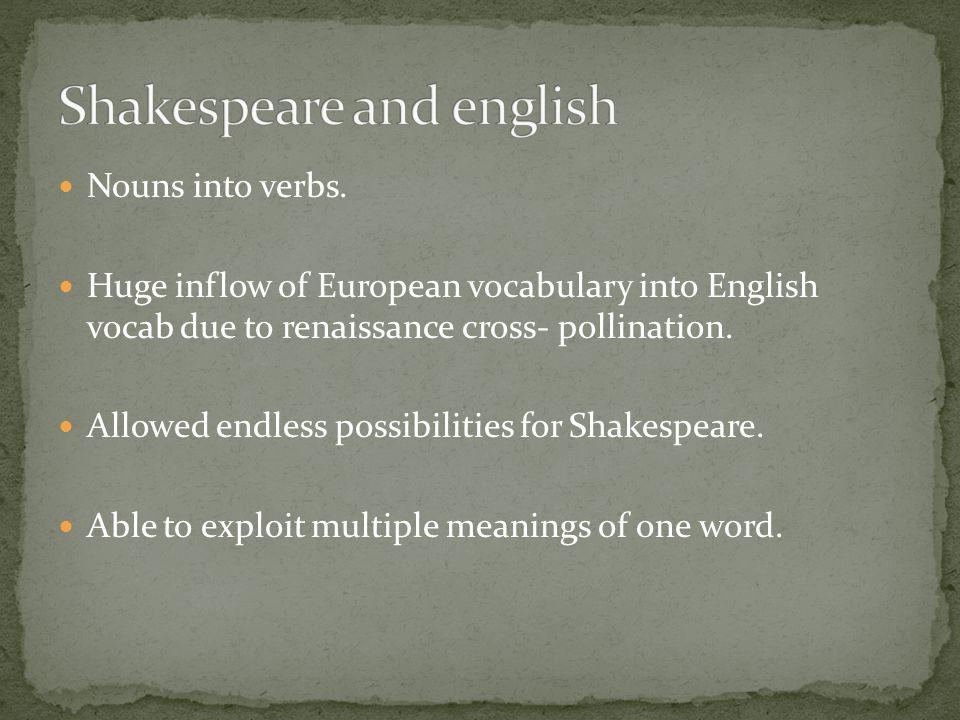 Nouns into verbs.