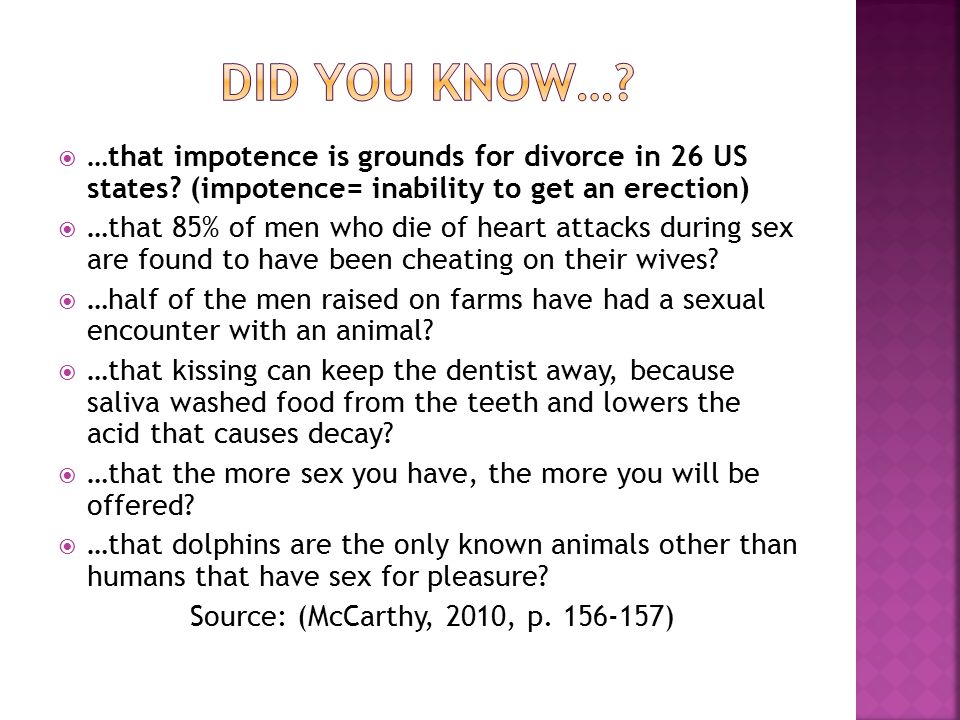  …that impotence is grounds for divorce in 26 US states? (impotence= inability to get an erection)  …that 85% of men who die of heart attacks during