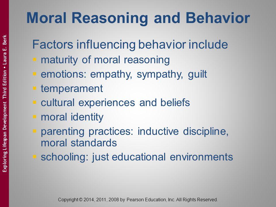 Moral Reasoning and Behavior Factors influencing behavior include  maturity of moral reasoning  emotions: empathy, sympathy, guilt  temperament  c