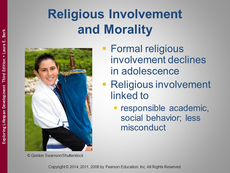 Religious Involvement and Morality  Formal religious involvement declines in adolescence  Religious involvement linked to  responsible academic, so