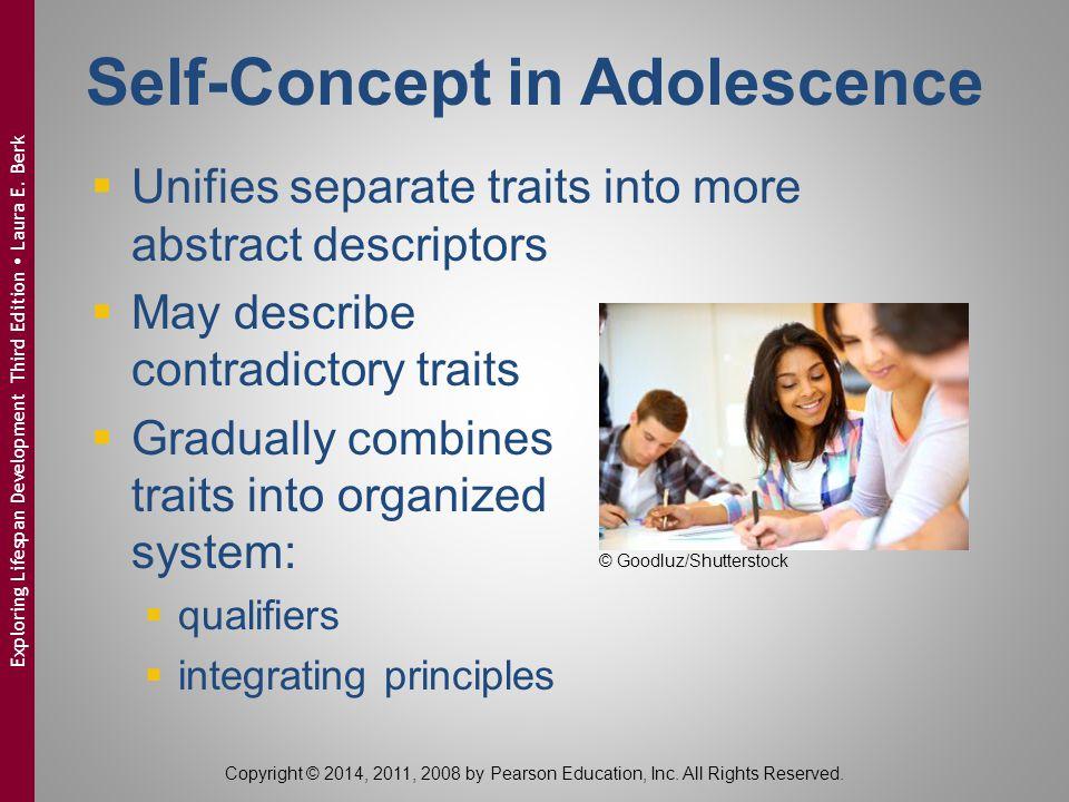 Self-Concept in Adolescence  Unifies separate traits into more abstract descriptors  May describe contradictory traits  Gradually combines traits i