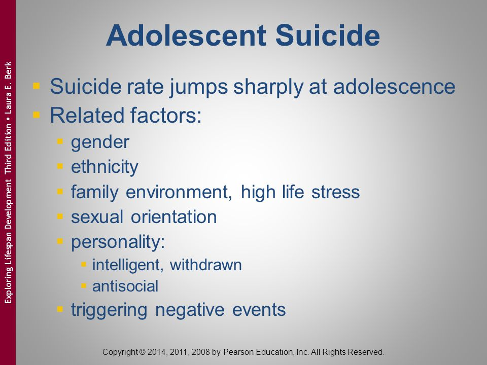 Adolescent Suicide  Suicide rate jumps sharply at adolescence  Related factors:  gender  ethnicity  family environment, high life stress  sexual