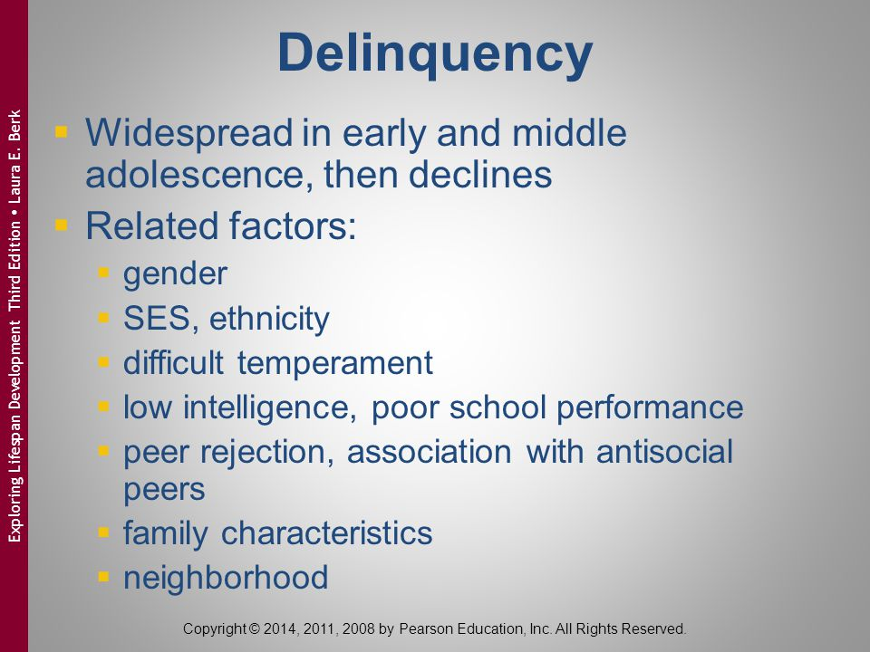 Delinquency  Widespread in early and middle adolescence, then declines  Related factors:  gender  SES, ethnicity  difficult temperament  low int