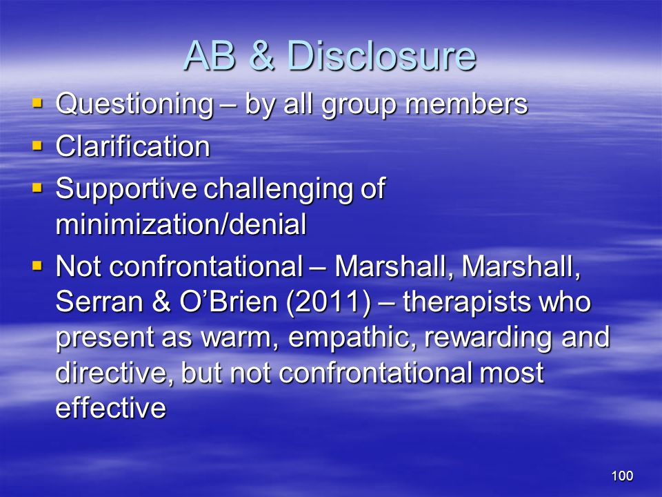 AB & Disclosure  Questioning – by all group members  Clarification  Supportive challenging of minimization/denial  Not confrontational – Marshall,