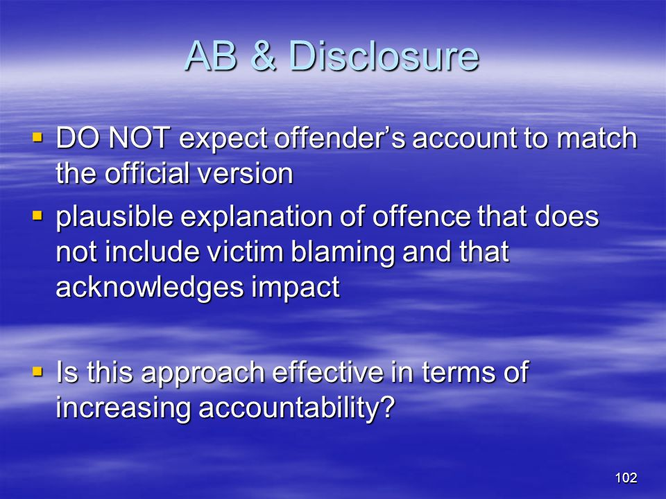 AB & Disclosure  DO NOT expect offender's account to match the official version  plausible explanation of offence that does not include victim blami