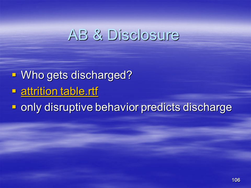AB & Disclosure  Who gets discharged?  attrition table.rtf attrition table.rtf attrition table.rtf  only disruptive behavior predicts discharge 106