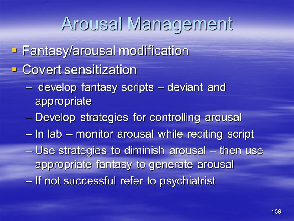 Arousal Management  Fantasy/arousal modification  Covert sensitization – develop fantasy scripts – deviant and appropriate –Develop strategies for c