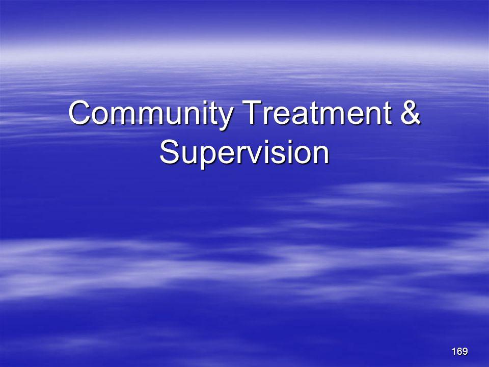 Community Treatment & Supervision 169