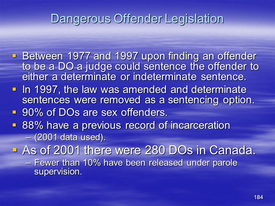 Dangerous Offender Legislation  Between 1977 and 1997 upon finding an offender to be a DO a judge could sentence the offender to either a determinate