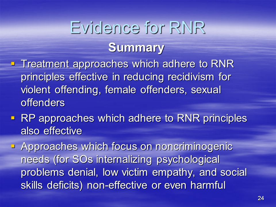 Evidence for RNR Summary  Treatment approaches which adhere to RNR principles effective in reducing recidivism for violent offending, female offender